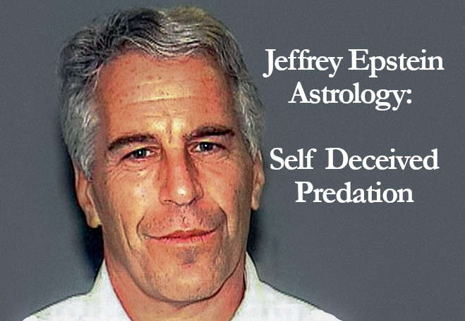 Astrology of Jeffrey Epstein: Self-Deceived Predation