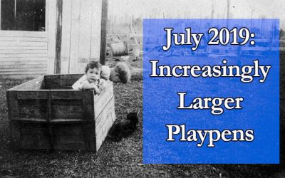 July 2019: Increasingly Larger Playpens