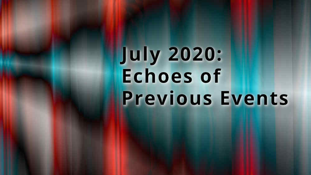 July 2020 Predictions: Echoes of Previous Events